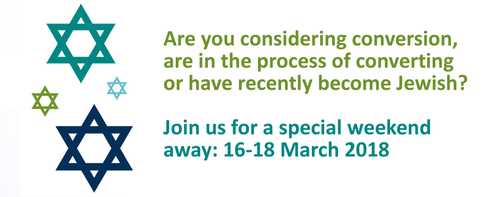 Are you considering conversion, are in the process of converting or have recently become Jewish? Join us for a special weekend away: 16-18 March 2018