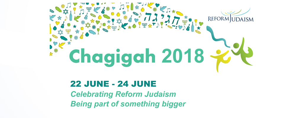Chagigah 2018 - 22 June -24 June Celebrating Reform Judaism, being part of something bigger.
