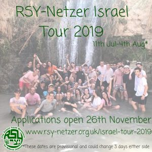 RSY-Netzer Israel Tour 2019 - 11 July-4 August - these dates are provisional and could change 3 days either side. Applications open 26 November.