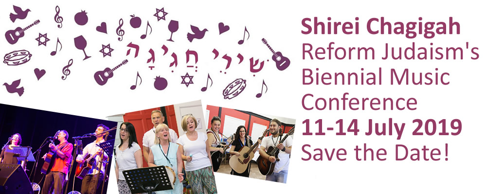 Shirei Chagigah Reform Judaism's Biennial Music Conference 11-14 July 2019 Save the Date!